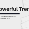 3 Powerful trends making an impact on your practice! Thumbnail