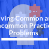 Solving Common and Uncommon Practice Problems Thumbnail