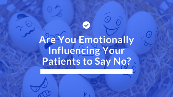 Are You Emotionally Influencing Your Patients to Say No_ - Blog Graphic